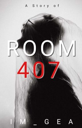 Room 407 [PARANORMAL #1: COMPLETE] by Im_Gea