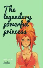 The legendary powerful princess (COMPLETE) by imafna