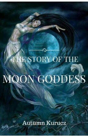 The Story of the Moon Goddess by x_XBlueMoonX_x