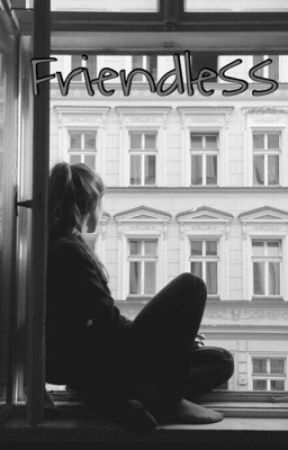 Friendless ✔️ by welcomebitches
