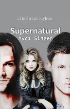 Supernatural ||| Avcı Singer by CikolataliUykum