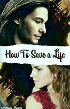 How To Save A Life by -Hermione_Snape