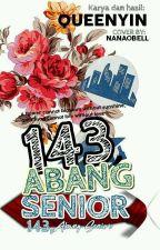 143, Abg Senior #wattys2017 by queenyin