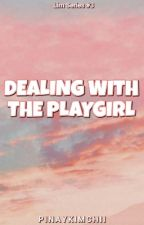 Dealing with the Playgirl (LIM Series #3) [Completed] by PinayKimchii