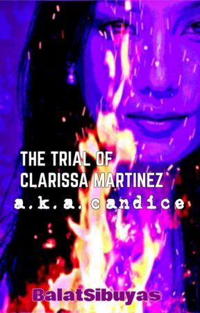 The Trial of Clarissa Martinez,  a.k.a. Candice by BalatSibuyas