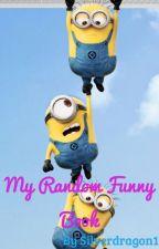My Random Funny Book by Sliverdragon1