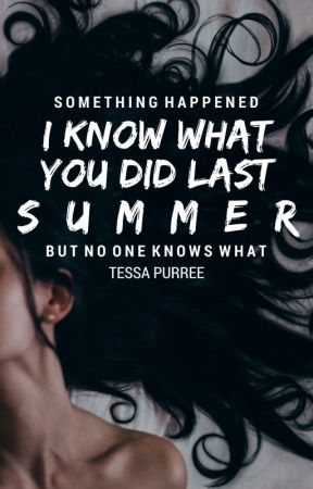 I Know What You Did Last Summer by TessaPurree