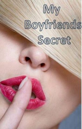 My Boyfriends Secret (ON HOLD)