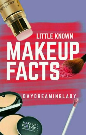 Little Known Makeup Facts by DayDreamingLady