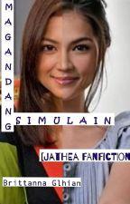 Magandang Simulain [JaThea Fanfiction] by Brittanna_Glhian