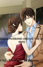 MY DEMON HUSBAND AND ME THE STUPID WIFE ( on going )  by Marktuan_27opprex