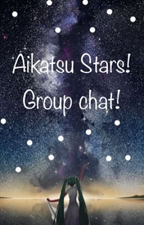 Aikatsu Stars! Group chat! by Dreams_Achieved