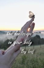 the landscape on your body by _bay_leaf_