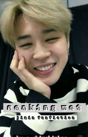 Soaking Wet (Jimin FF) by chimchimhae_