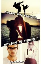 Friends with Benefits: Nobody is Perfect by Just2FantasyGirls_