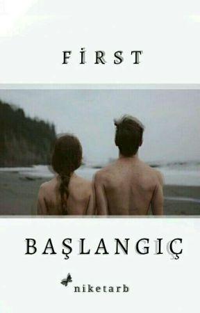 FIRST.   BAŞLANGIÇ +18 by niketarb