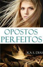 Opostos Perfeitos livro 1/Completo by Kasdiass