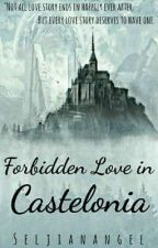 Forbidden Love in Castelonia [Fictional Love Story] #Wattys2017 by seljianangel