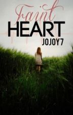 Faint Heart by jojoy7
