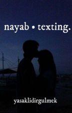 nayab • texting. by yasaklidirgulmek