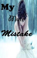 My Mute Mistake by CantRawrTheRawr