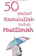 50 Wasiat Rasulullah Untuk Muslimah by mumutmutmainnah