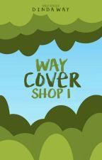 Way ; Cover Shop (CLOSE) by Dinda_way18