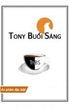 Tony Buổi Sáng (p1) by HotaruShiroi