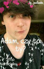 Adam, czy to ty? || ff o Naruciaku ✔  by _paulinnka_
