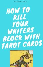 How to kill your writer's block with Tarot Cards by MeganKaneWrites