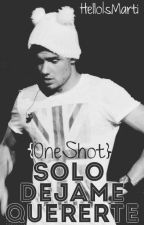 Solo dejame quererte | l.p | [One Shot Hot] by LovelyChristmas