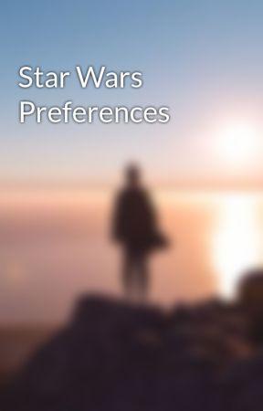 Star Wars Preferences by sasa_xo