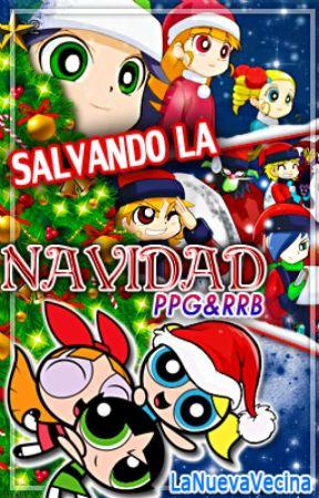 Salvando la Navidad - PPG y RRB by LaNuevaVecina