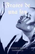 Frases de una fan. by naomihdezz