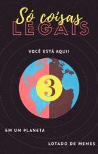 Só Coisas Legais 3  by CDoceMel