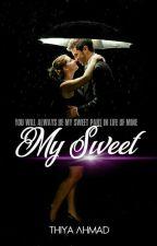 MY SWEET ✔ by ThiyaAhmad