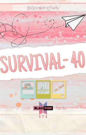 SURVIVAL 40: A BTS Blackpink Fanfic - •••Chapter~1•••(Almost