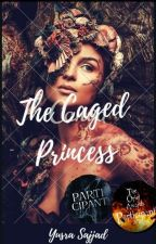 The Caged Princess| ✓ by yusrasajjad