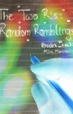 The Two R's: Random Ramblings by beebs_rocks