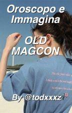 Oroscopo & immagina || Old Magcon  by todxxxz