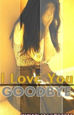 I love You, Goodbye..