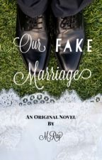 Our Fake Marriage by MRayL08