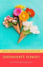 Supermarket Flowers {HP} by TheOrangeGryffindor