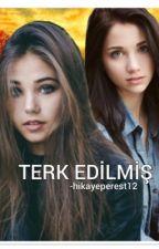 TERK EDİLMİŞ (BİTTİ) by hikayeperest12