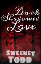 Dark shadowed Love || Dark Shadows fanfic by Loki__Of__Asgard