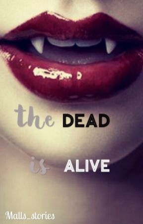 the DEAD is ALIVE  by Malls_stories