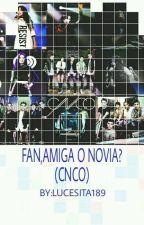 FAN,AMIGA O NOVIA?-(CNCO) by MAJO__189