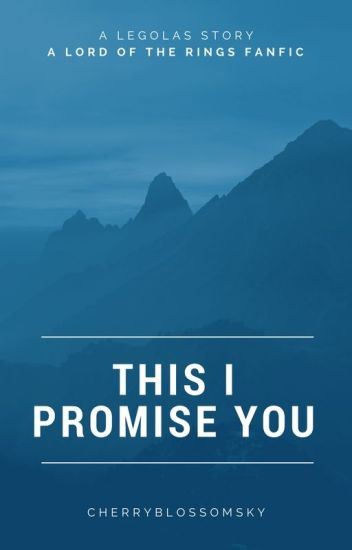 This I Promise You ~ (A Legolas Love Story) *Completed*