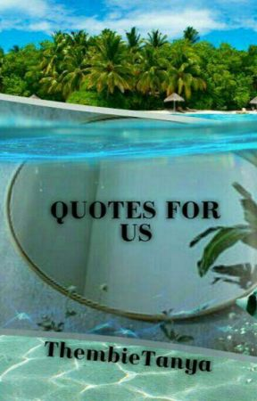 QUOTES FOR US || #Wattys2017  by ThembieTanya