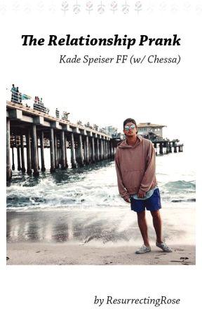 The Relationship Prank - Kade Speiser FF (w/ Chessa) by ResurrectingRose